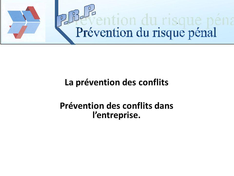Parce quune bonne prévention des conflits est la meilleure prévention des risques dont la pénalisation du conflit