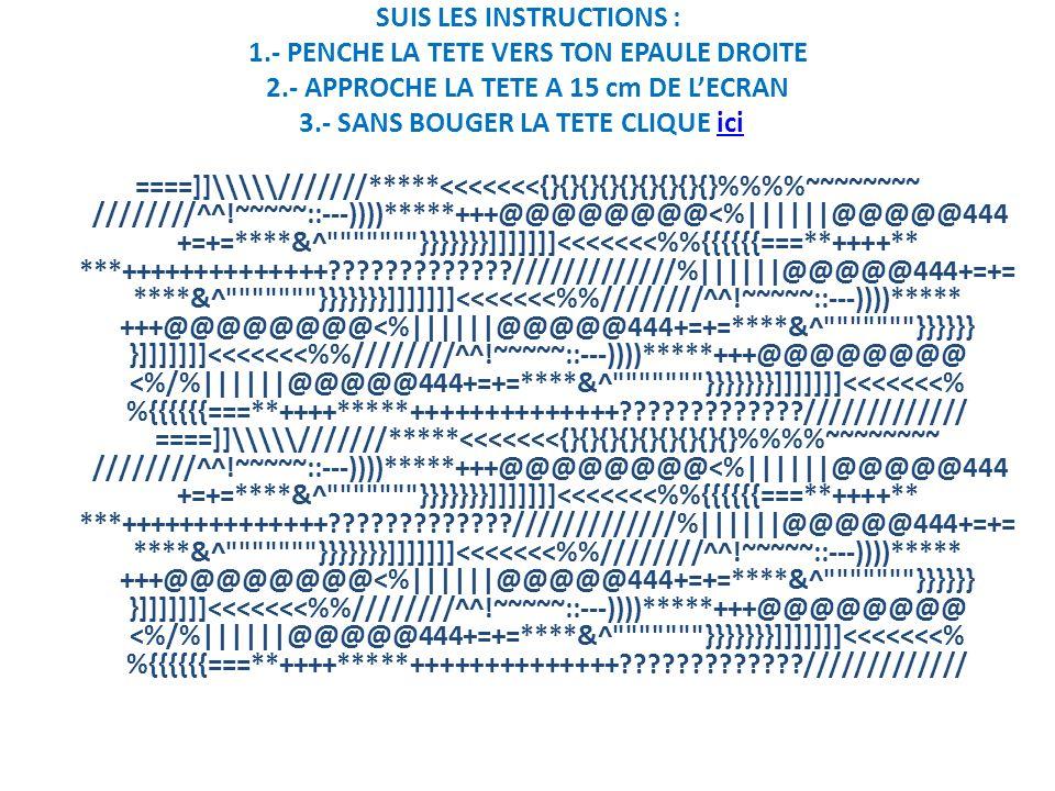 SUIS LES INSTRUCTIONS : 1.- PENCHE LA TETE VERS TON EPAULE DROITE 2.- APPROCHE LA TETE A 15 cm DE LECRAN 3.- SANS BOUGER LA TETE CLIQUE ici ici ====]]\\\///////*****<<<<<<<{}{}{}{}{}{}{}{}{}%%~~~~~~~~ ////////^^!~~~~~::---))))*****+++@@@@@@@@<%||||||@@@@@444 +=+=****&^ }}}}}}}]]]]]]]<<<<<<<%{{{{{{===**++++** ***++++++++++++++?????????????/////////////%||||||@@@@@444+=+= ****&^ }}}}}}}]]]]]]]<<<<<<<%////////^^!~~~~~::---))))***** +++@@@@@@@@<%||||||@@@@@444+=+=****&^ }}}}}} }]]]]]]]<<<<<<<%////////^^!~~~~~::---))))*****+++@@@@@@@@ <%/%||||||@@@@@444+=+=****&^ }}}}}}}]]]]]]]<<<<<<<% %{{{{{{===**++++*****++++++++++++++?????????????/////////////