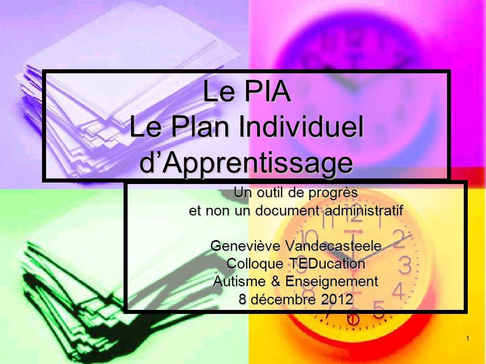 Un outil de progrès et non un document administratif Geneviève Vandecasteele Colloque TEDucation Autisme & Enseignement 8 décembre 2012 Le PIA Le Plan