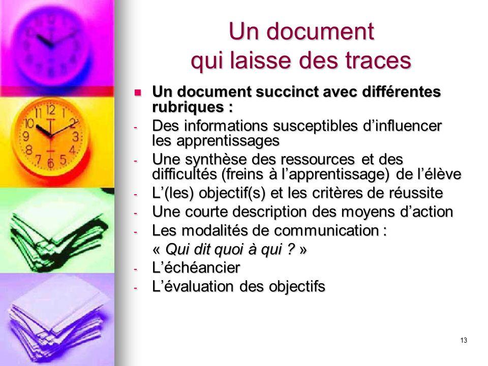 13 Un document qui laisse des traces Un document succinct avec différentes rubriques : Un document succinct avec différentes rubriques : - Des informa