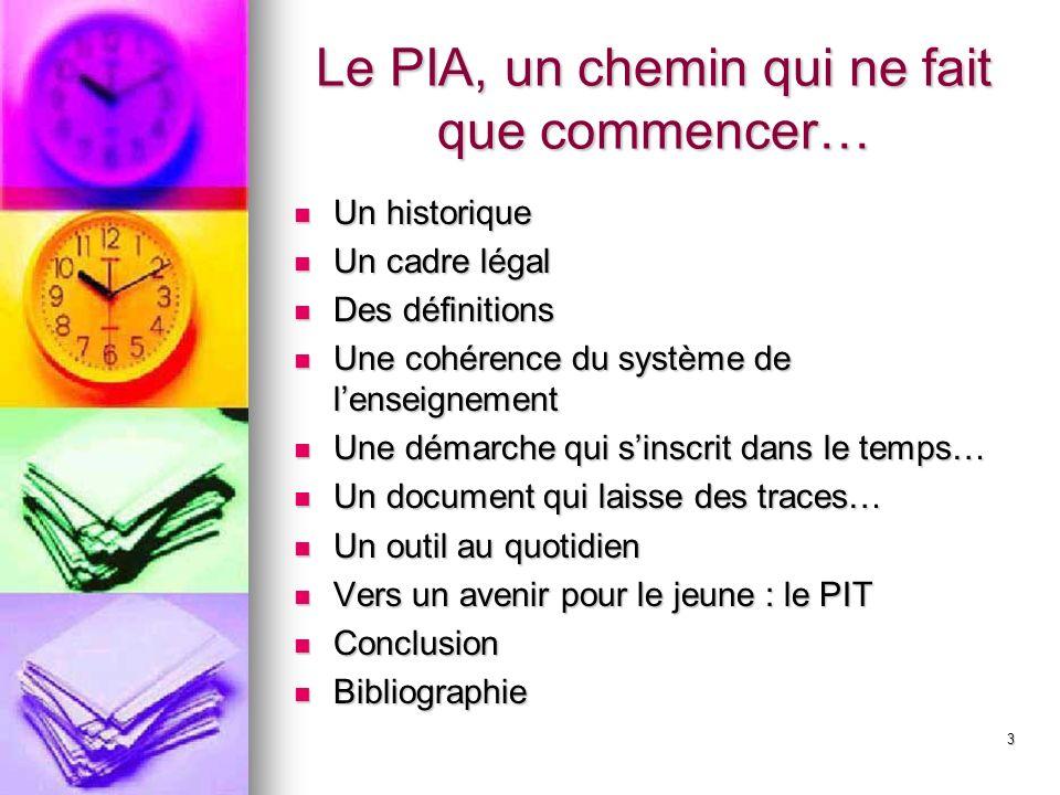 3 Le PIA, un chemin qui ne fait que commencer… Un historique Un historique Un cadre légal Un cadre légal Des définitions Des définitions Une cohérence