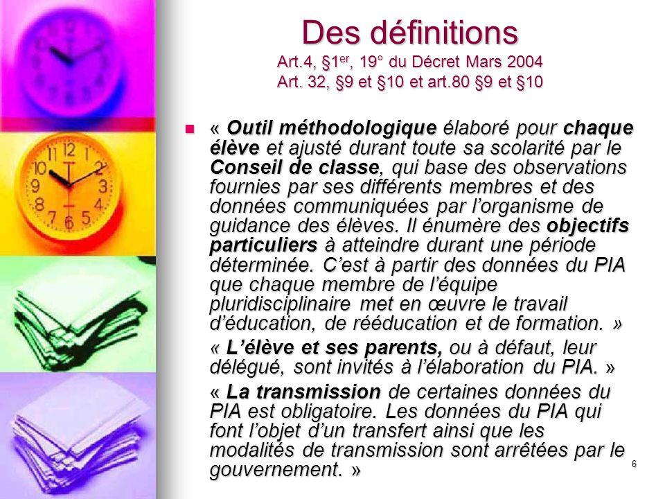 6 Des définitions Art.4, §1 er, 19° du Décret Mars 2004 Art. 32, §9 et §10 et art.80 §9 et §10 « Outil méthodologique élaboré pour chaque élève et aju