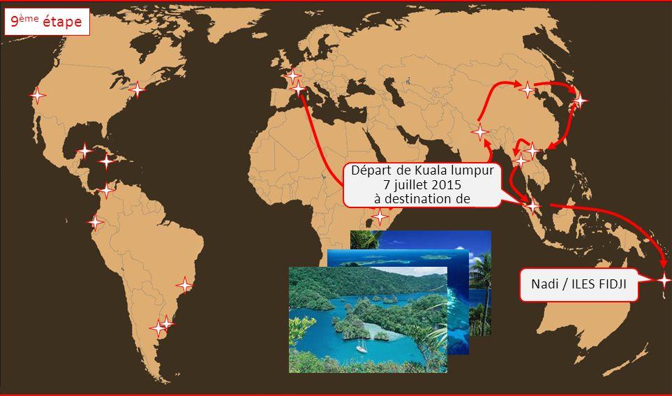 Nadi / ILES FIDJI Départ de Kuala lumpur 7 juillet 2015 à destination de 9 ème étape