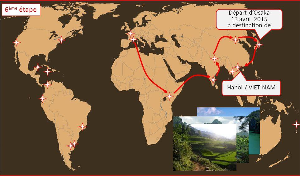 Hanoi / VIET NAM Départ dOsaka 13 avril 2015 à destination de 6 ème étape
