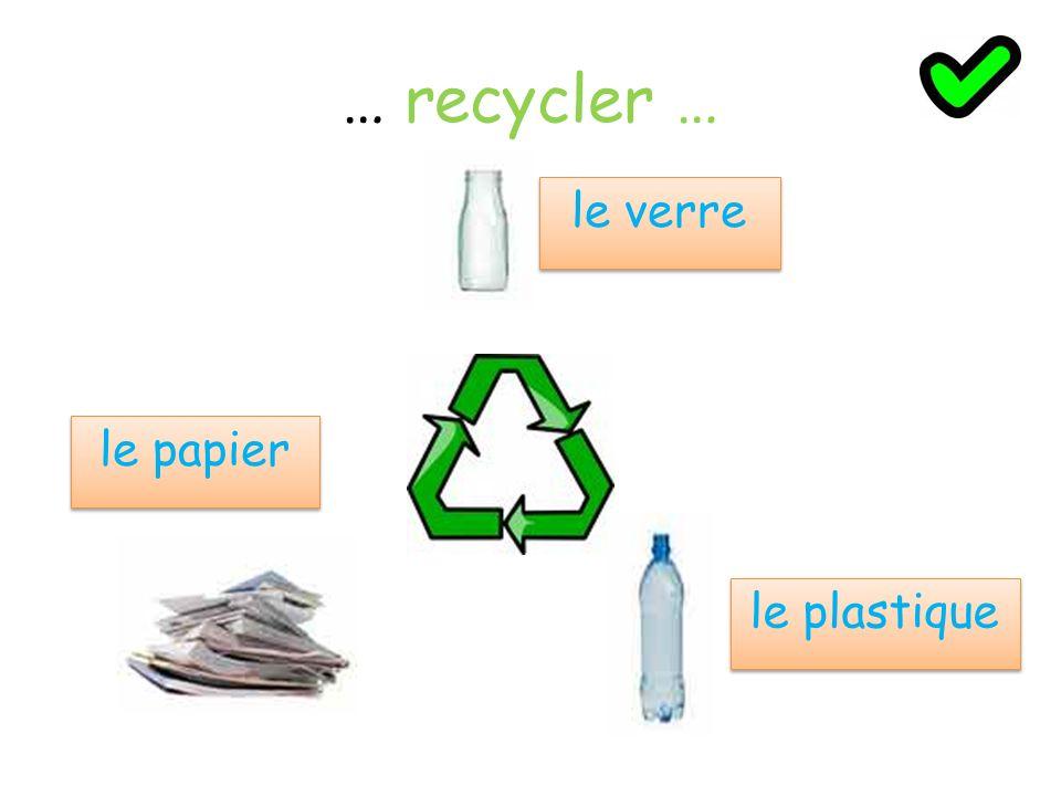 … recycler … le verre le papier le plastique
