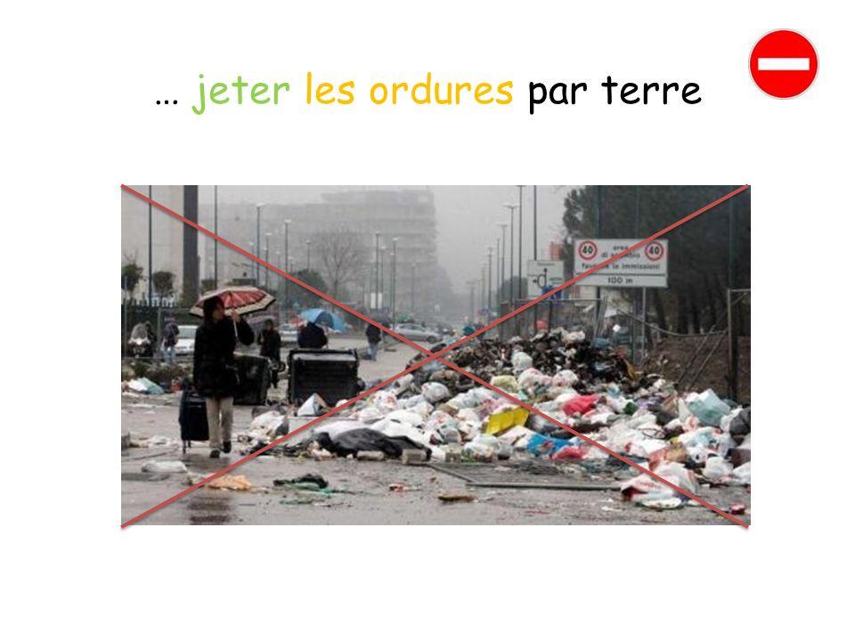 … jeter les ordures par terre