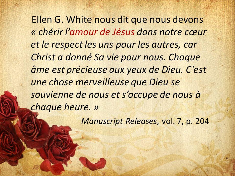 Ellen G. White nous dit que nous devons « chérir lamour de Jésus dans notre cœur et le respect les uns pour les autres, car Christ a donné Sa vie pour