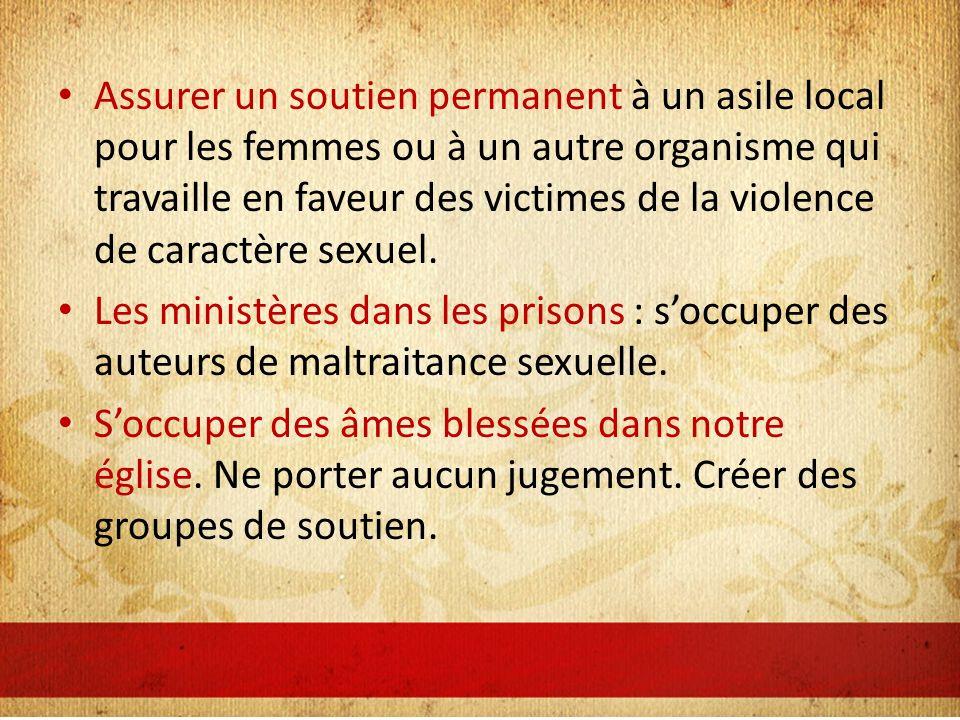 Assurer un soutien permanent à un asile local pour les femmes ou à un autre organisme qui travaille en faveur des victimes de la violence de caractère sexuel.
