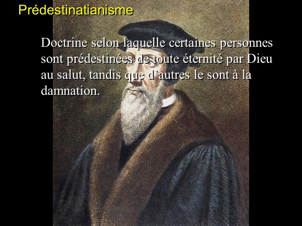 Prédestinatianisme Doctrine selon laquelle certaines personnes sont prédestinées de toute éternité par Dieu au salut, tandis que dautres le sont à la
