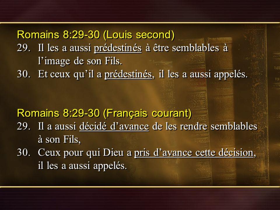 Romains 8:29-30 (Louis second) 29.Il les a aussi prédestinés à être semblables à limage de son Fils. 30.Et ceux quil a prédestinés, il les a aussi app