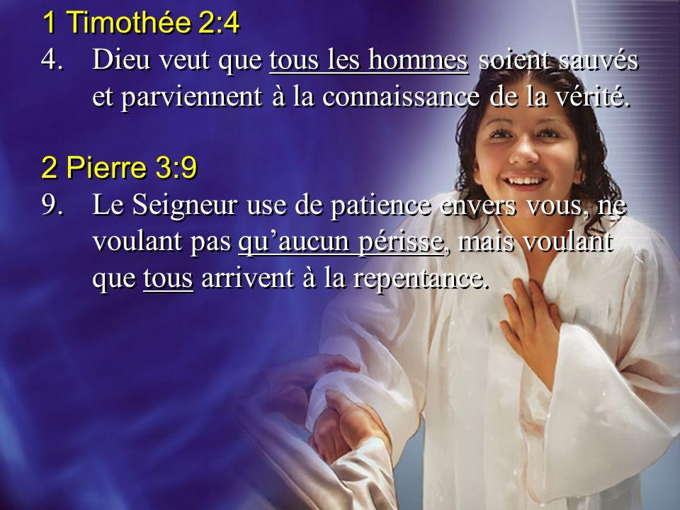 1 Timothée 2:4 4.Dieu veut que tous les hommes soient sauvés et parviennent à la connaissance de la vérité. 2 Pierre 3:9 9.Le Seigneur use de patience