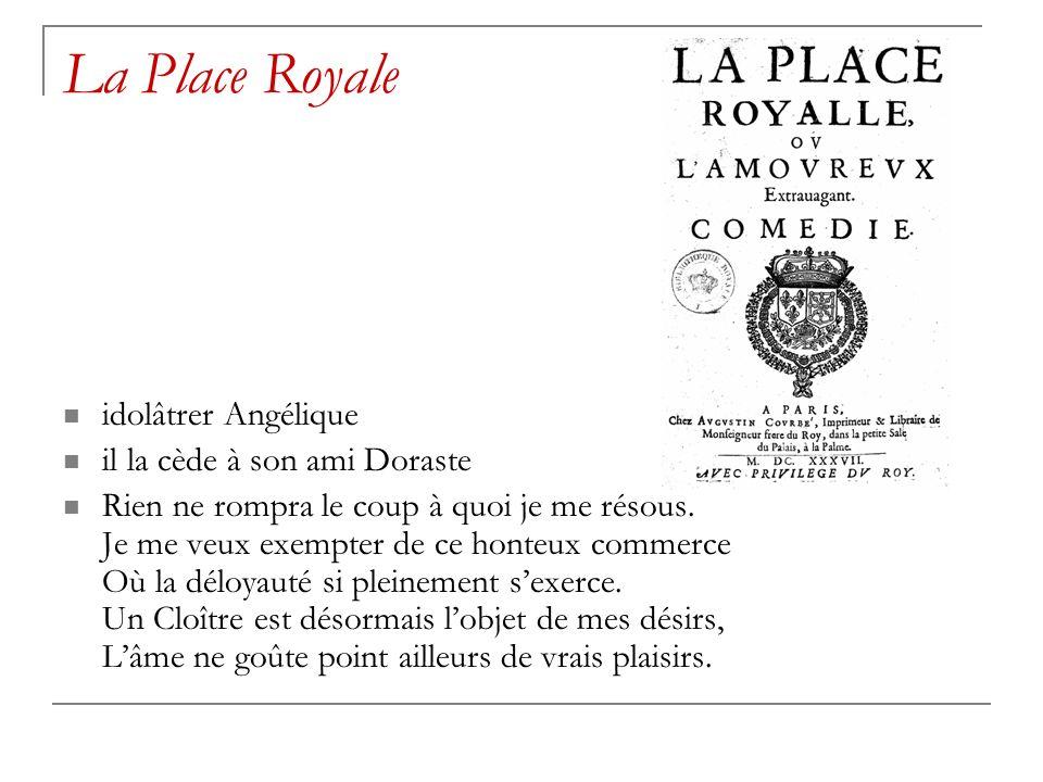 La Place Royale idolâtrer Angélique il la cède à son ami Doraste Rien ne rompra le coup à quoi je me résous.