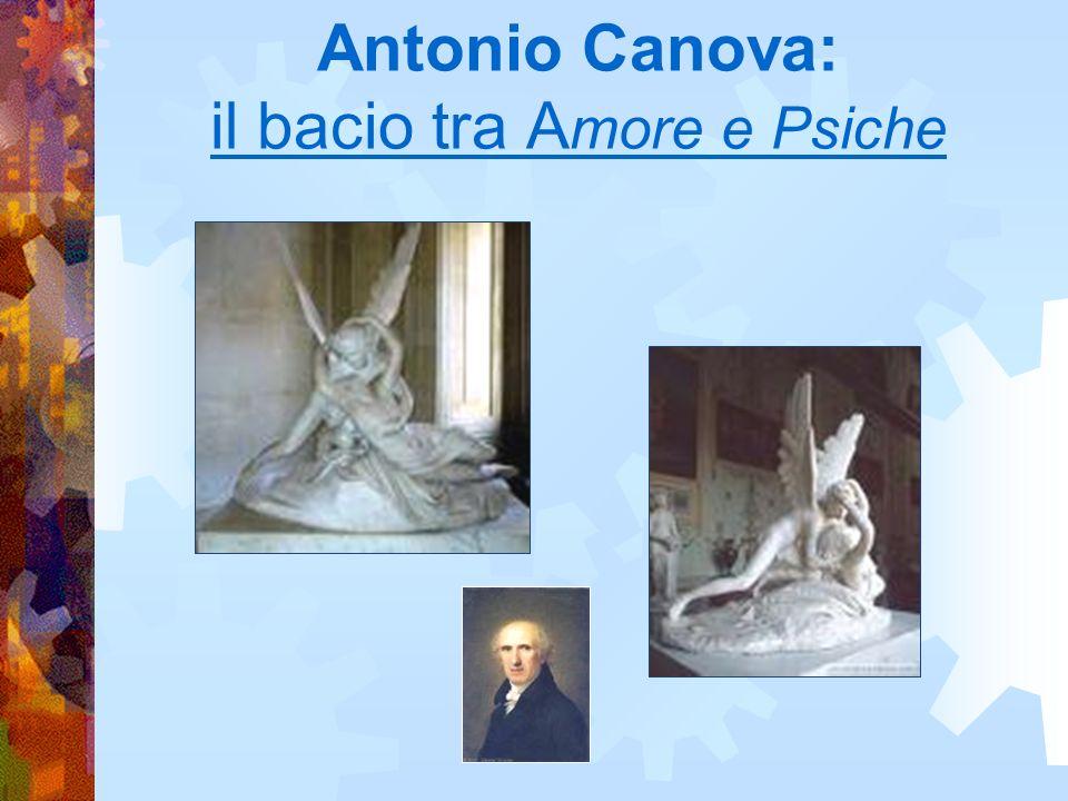 Antonio Canova: il bacio tra A more e Psiche