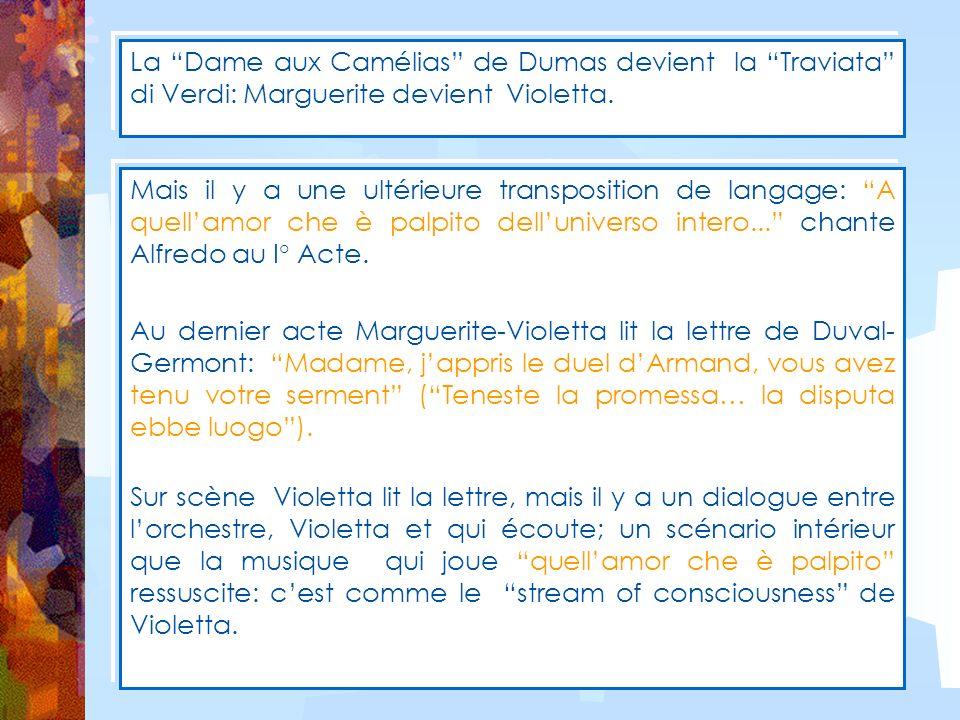 La Dame aux Camélias de Dumas devient la Traviata di Verdi: Marguerite devient Violetta.