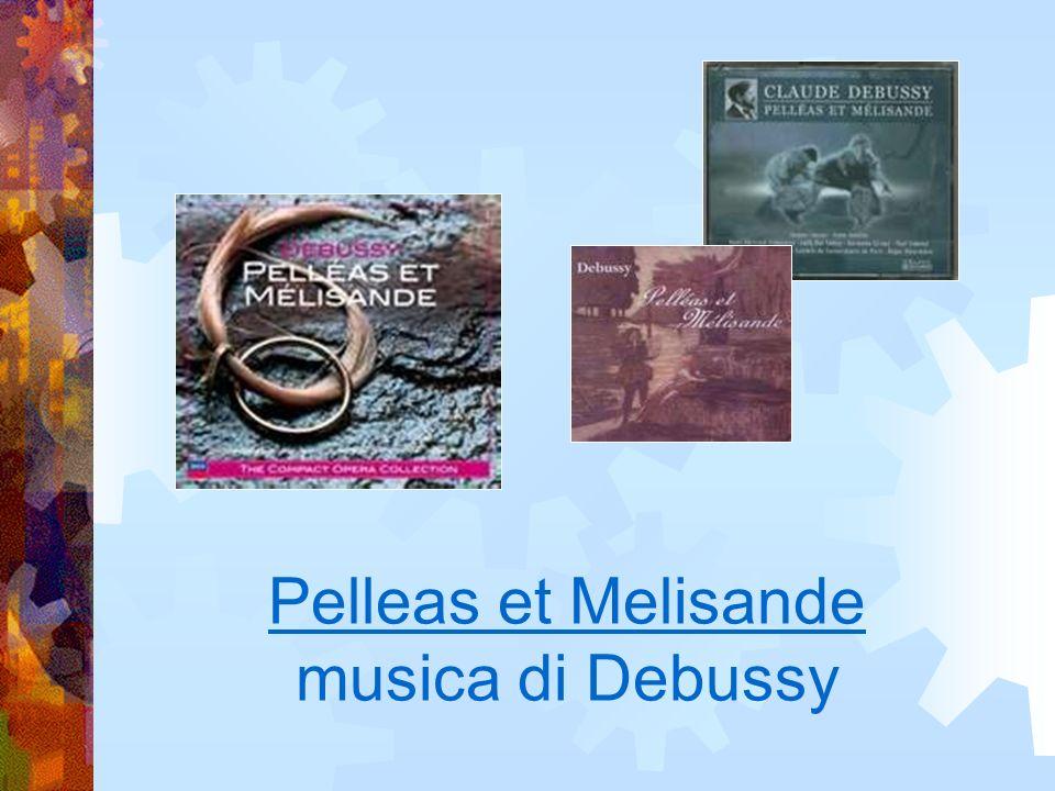 Pelleas et Melisande musica di Debussy