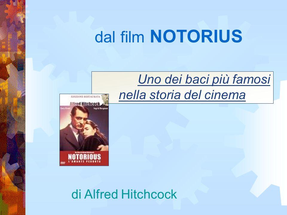 dal film NOTORIUS Uno dei baci più famosi nella storia del cinema di Alfred Hitchcock