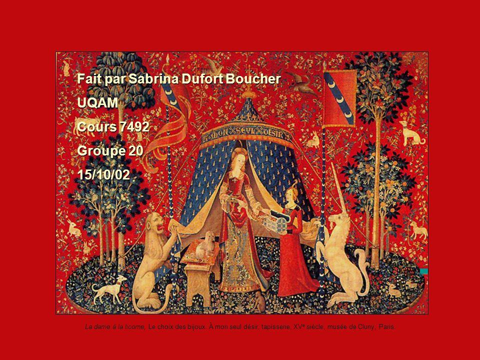 Fait par Sabrina Dufort Boucher UQAM Cours 7492 Groupe 20 15/10/02 La dame à la licorne, Le choix des bijoux: À mon seul désir, tapisserie, XV e siècle, musée de Cluny, Paris.