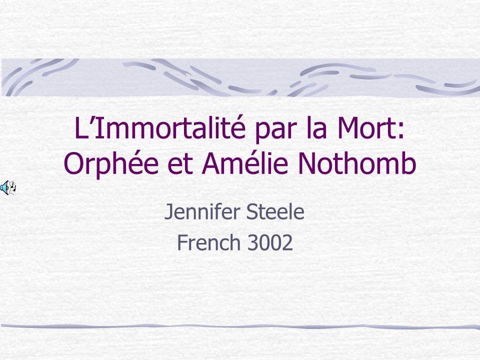 LImmortalité par la Mort: Orphée et Amélie Nothomb Jennifer Steele French 3002