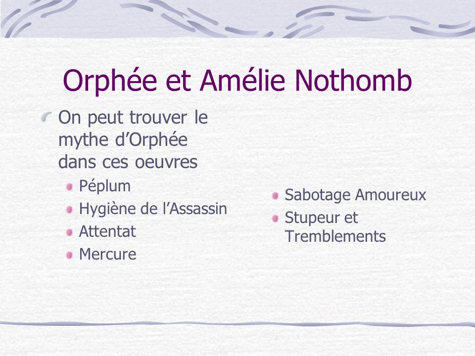 Orphée et Amélie Nothomb On peut trouver le mythe dOrphée dans ces oeuvres Péplum Hygiène de lAssassin Attentat Mercure Sabotage Amoureux Stupeur et Tremblements