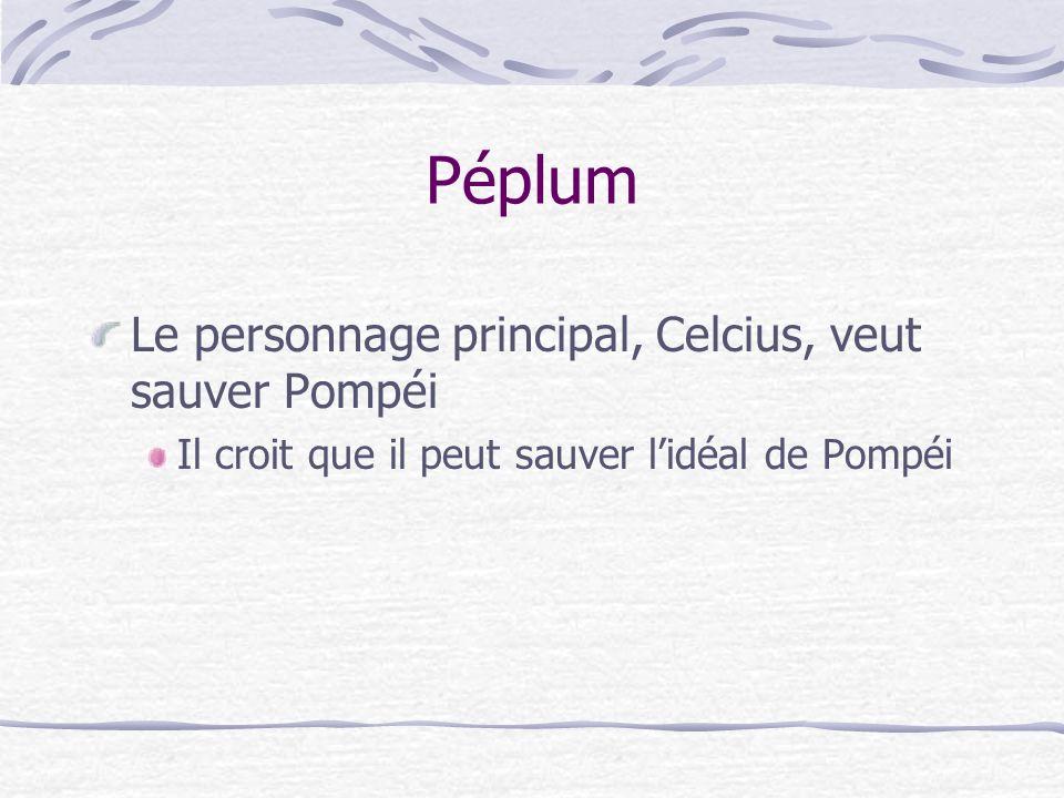 Péplum Le personnage principal, Celcius, veut sauver Pompéi Il croit que il peut sauver lidéal de Pompéi