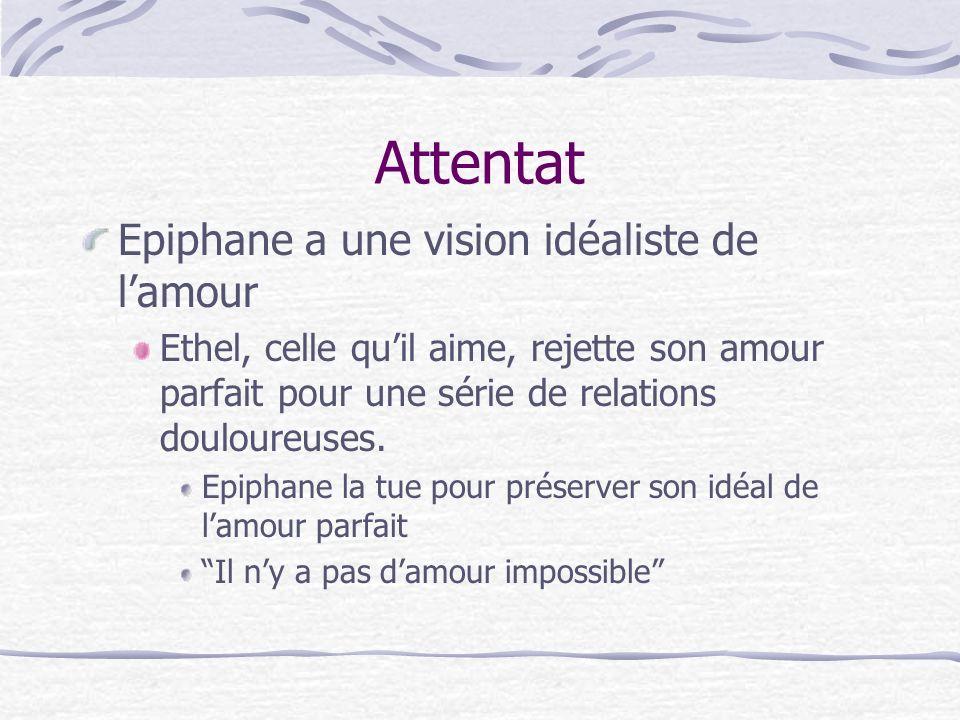 Attentat Epiphane a une vision idéaliste de lamour Ethel, celle quil aime, rejette son amour parfait pour une série de relations douloureuses.
