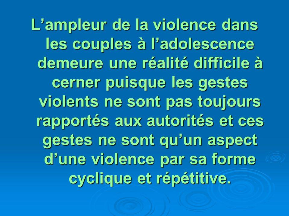 Lampleur de la violence dans les couples à ladolescence demeure une réalité difficile à cerner puisque les gestes violents ne sont pas toujours rapportés aux autorités et ces gestes ne sont quun aspect dune violence par sa forme cyclique et répétitive.