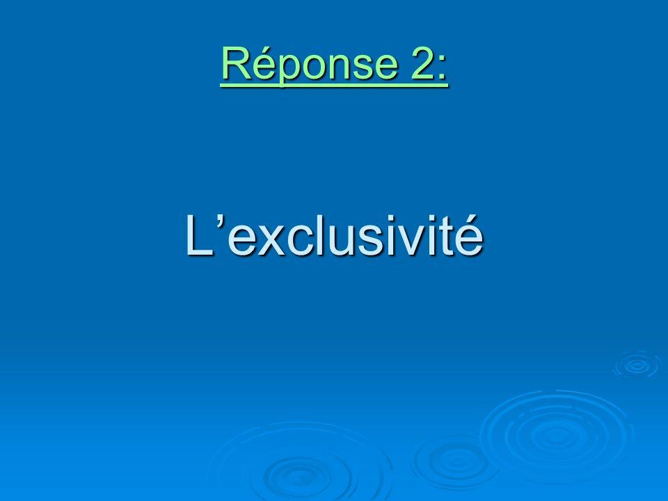 Réponse 2: Lexclusivité