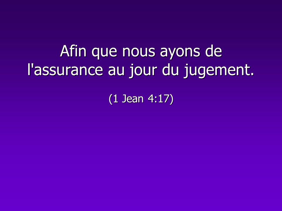 Afin que nous ayons de l'assurance au jour du jugement. (1 Jean 4:17)