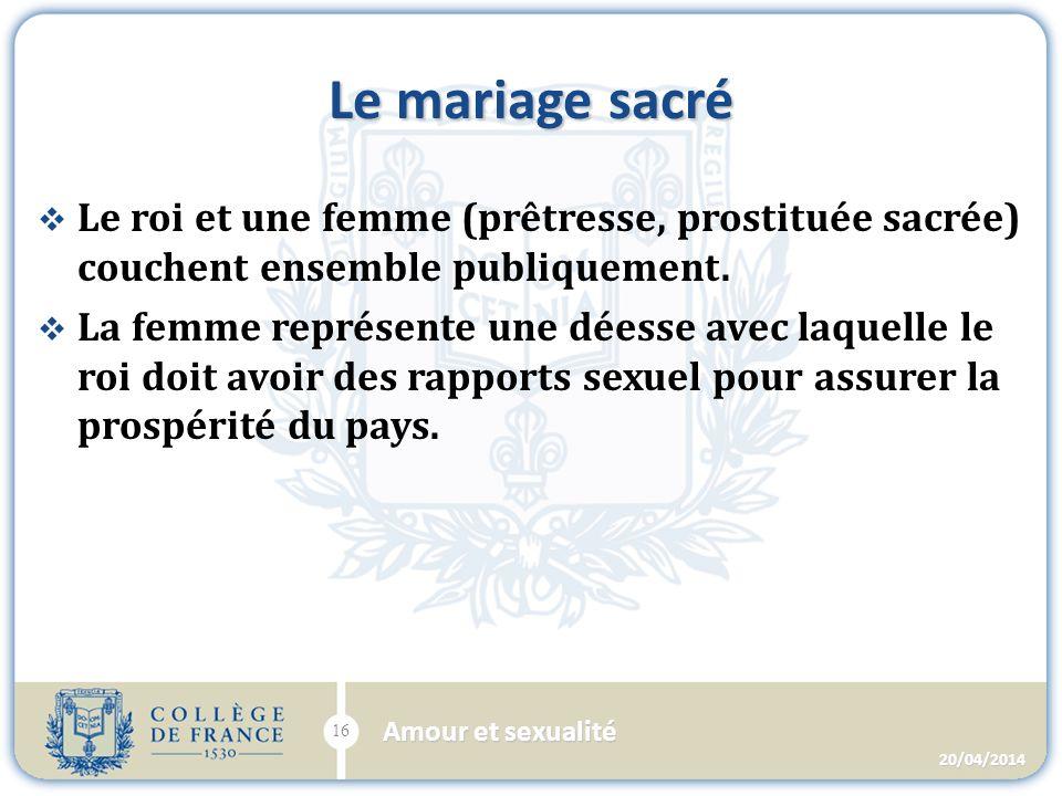 Le mariage sacré Le roi et une femme (prêtresse, prostituée sacrée) couchent ensemble publiquement.