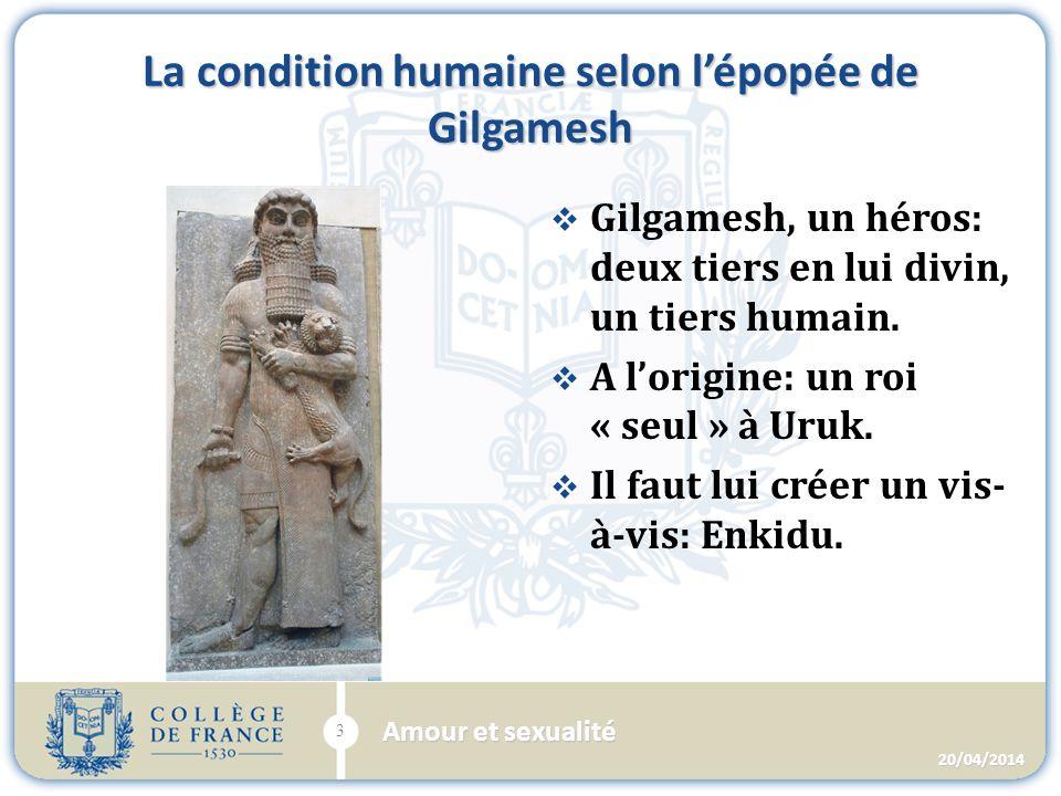 La condition humaine selon lépopée de Gilgamesh Gilgamesh, un héros: deux tiers en lui divin, un tiers humain.