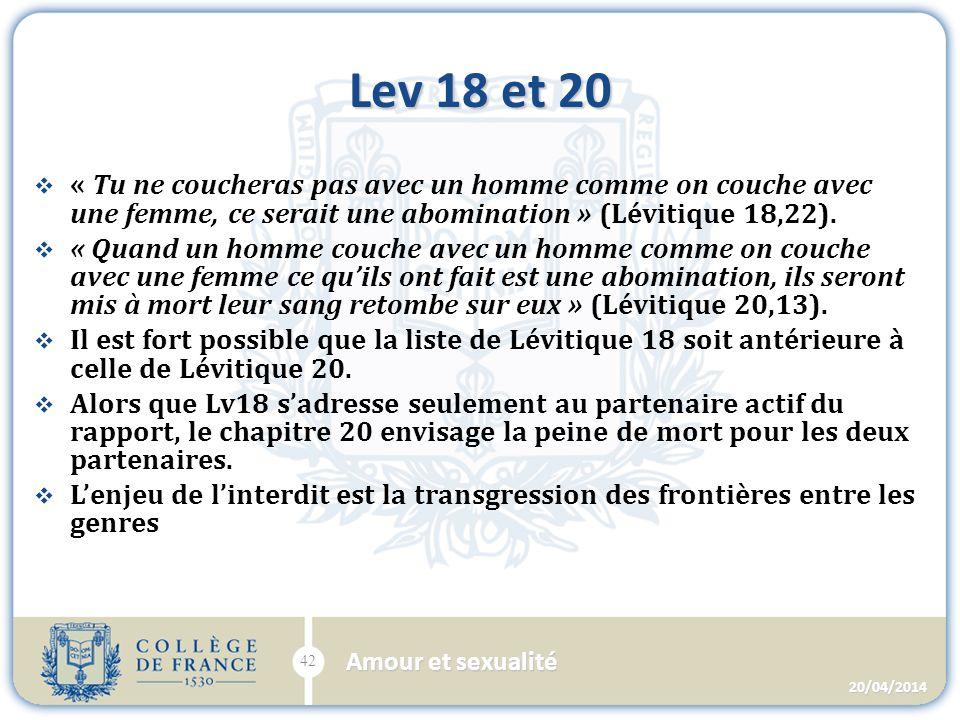 Lev 18 et 20 « Tu ne coucheras pas avec un homme comme on couche avec une femme, ce serait une abomination » (Lévitique 18,22).