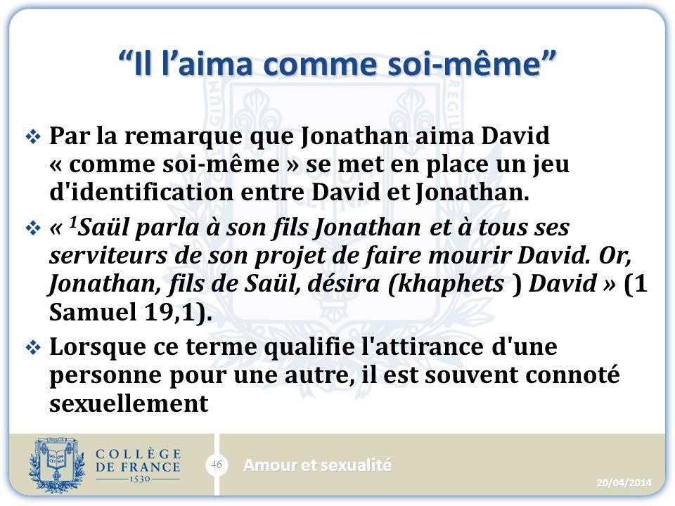 Il laima comme soi-même Par la remarque que Jonathan aima David « comme soi-même » se met en place un jeu d identification entre David et Jonathan.