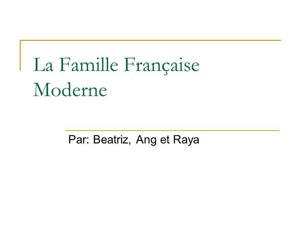 La Famille Française Moderne Par: Beatriz, Ang et Raya