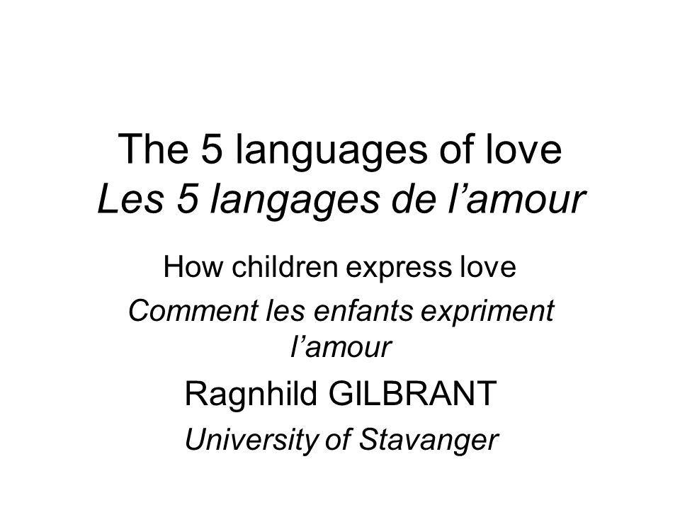 The 5 languages of love Les 5 langages de lamour How children express love Comment les enfants expriment lamour Ragnhild GILBRANT University of Stavan