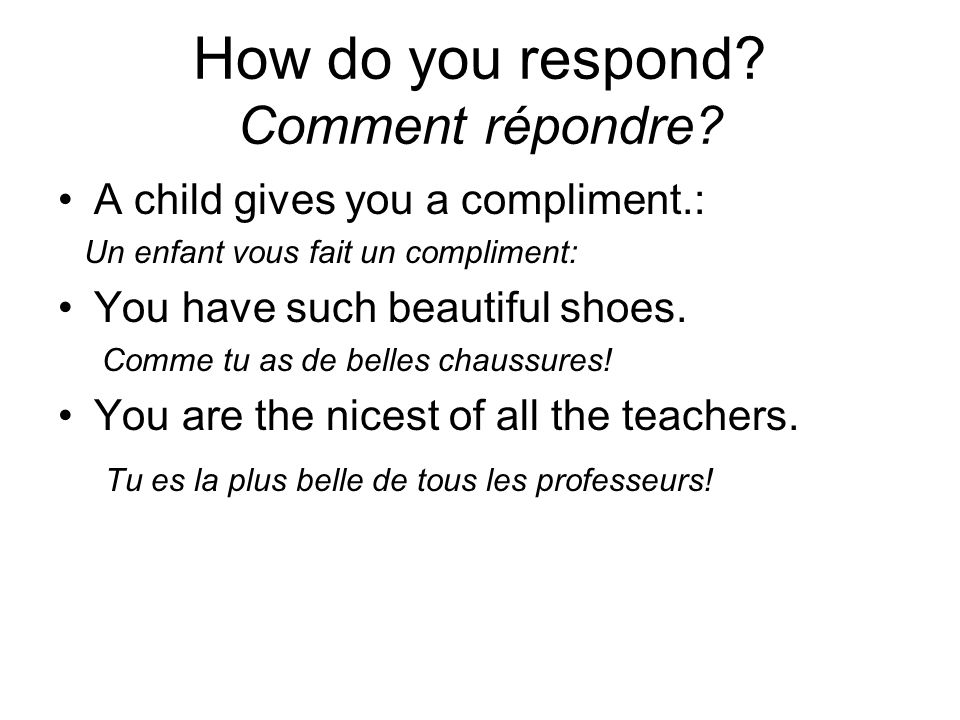 How do you respond? Comment répondre? A child gives you a compliment.: Un enfant vous fait un compliment: You have such beautiful shoes. Comme tu as d