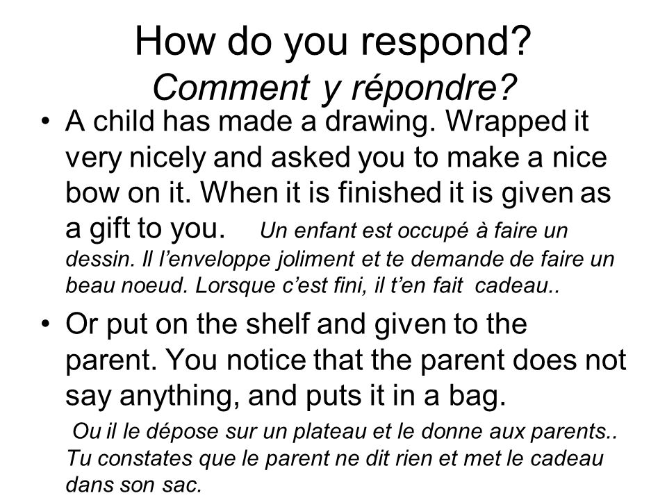 How do you respond? Comment y répondre? A child has made a drawing. Wrapped it very nicely and asked you to make a nice bow on it. When it is finished