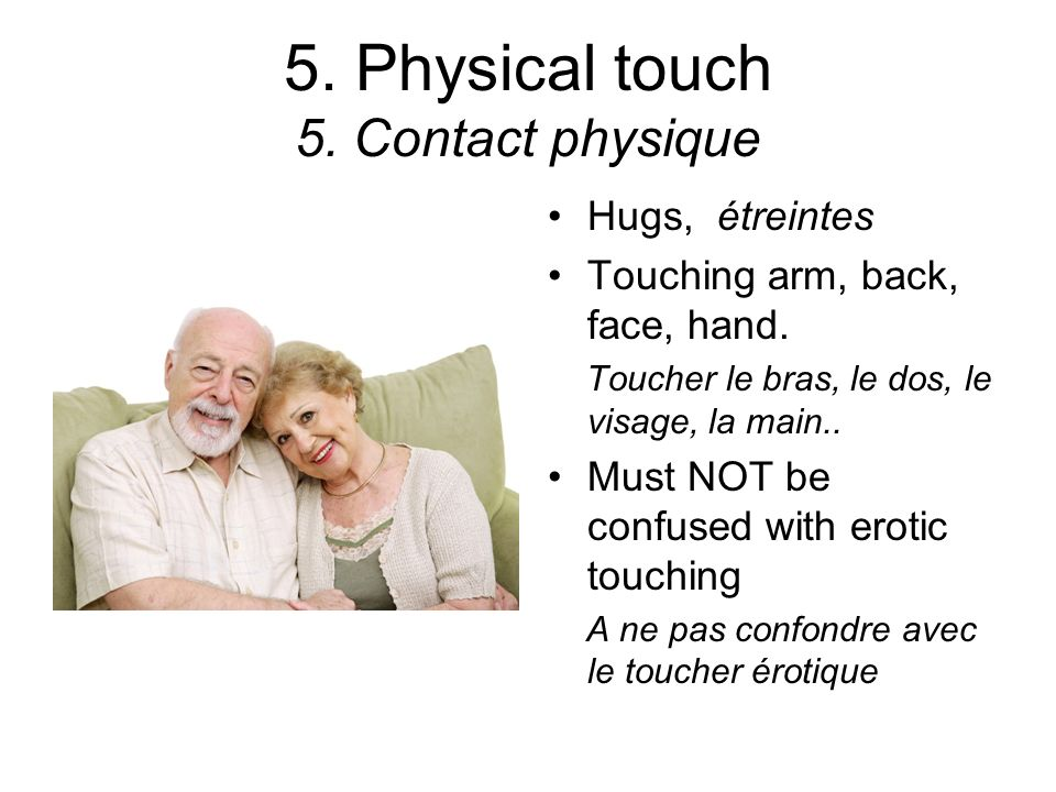 5.Physical touch 5. Contact physique Hugs, étreintes Touching arm, back, face, hand.