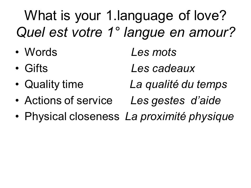What is your 1.language of love.Quel est votre 1° langue en amour.