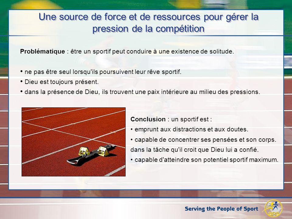 Une source de force et de ressources pour gérer la pression de la compétition Problématique : être un sportif peut conduire à une existence de solitude.