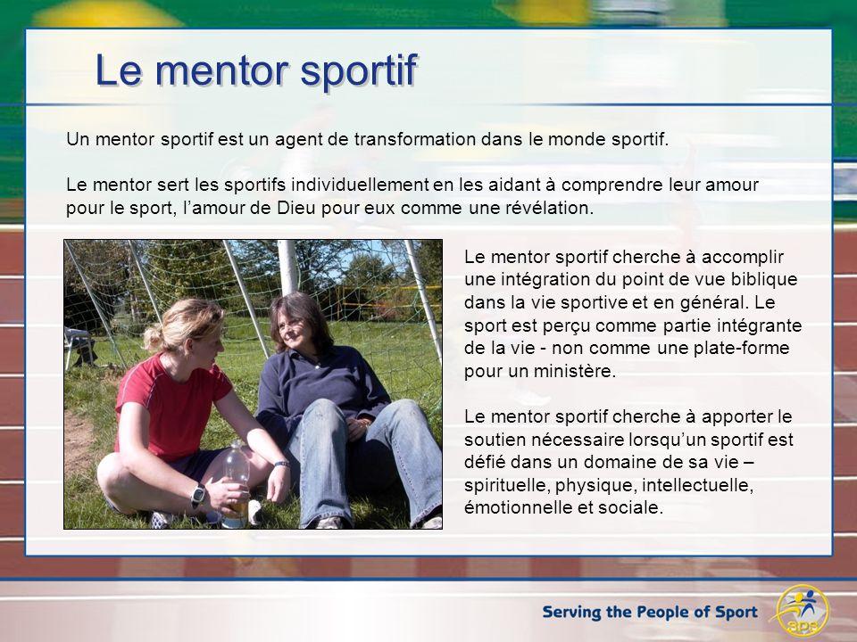 Le mentor sportif Un mentor sportif est un agent de transformation dans le monde sportif.