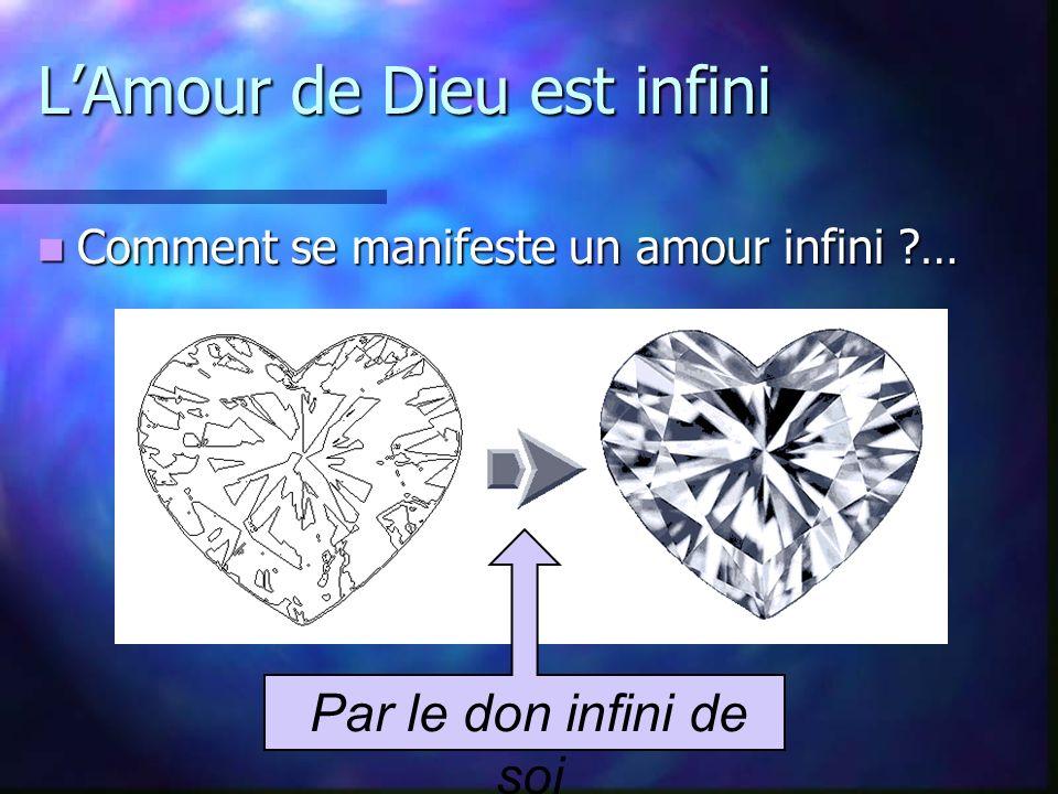 LAmour de Dieu est infini Comment se manifeste un amour infini ?… Comment se manifeste un amour infini ?… Par le don infini de soi