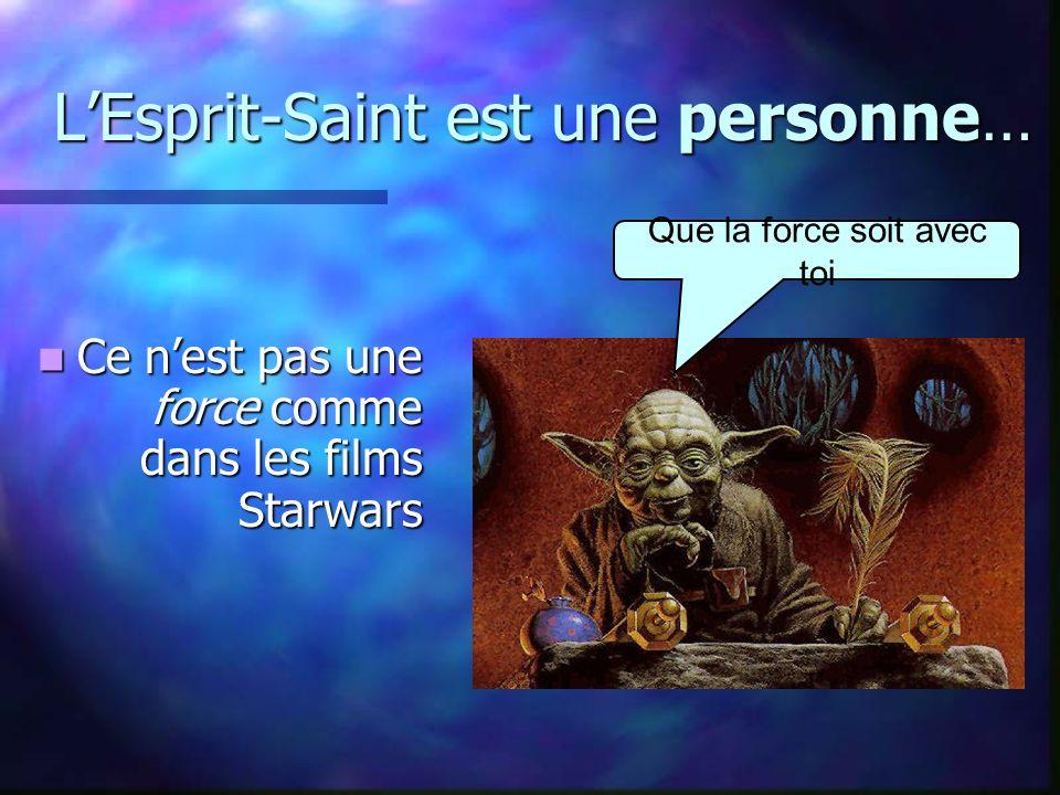 LEsprit-Saint est une personne… Ce nest pas une force comme dans les films Starwars Ce nest pas une force comme dans les films Starwars Que la force soit avec toi