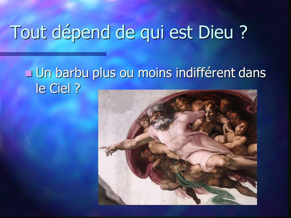 Tout dépend de qui est Dieu . Un barbu plus ou moins indifférent dans le Ciel .