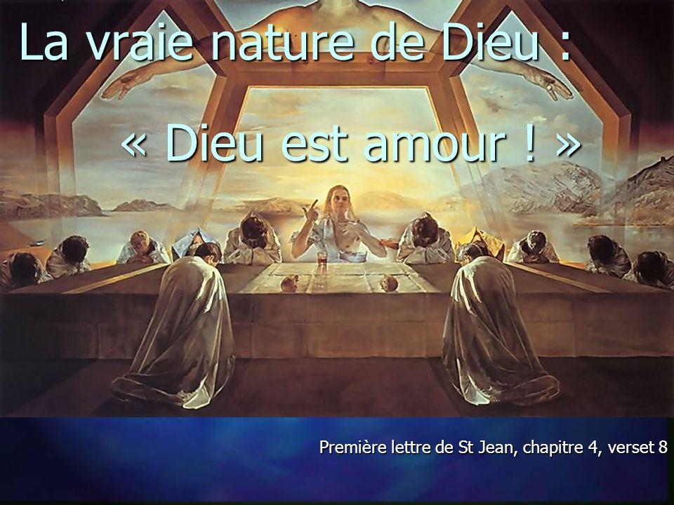 La vraie nature de Dieu : Première lettre de St Jean, chapitre 4, verset 8 « Dieu est amour .