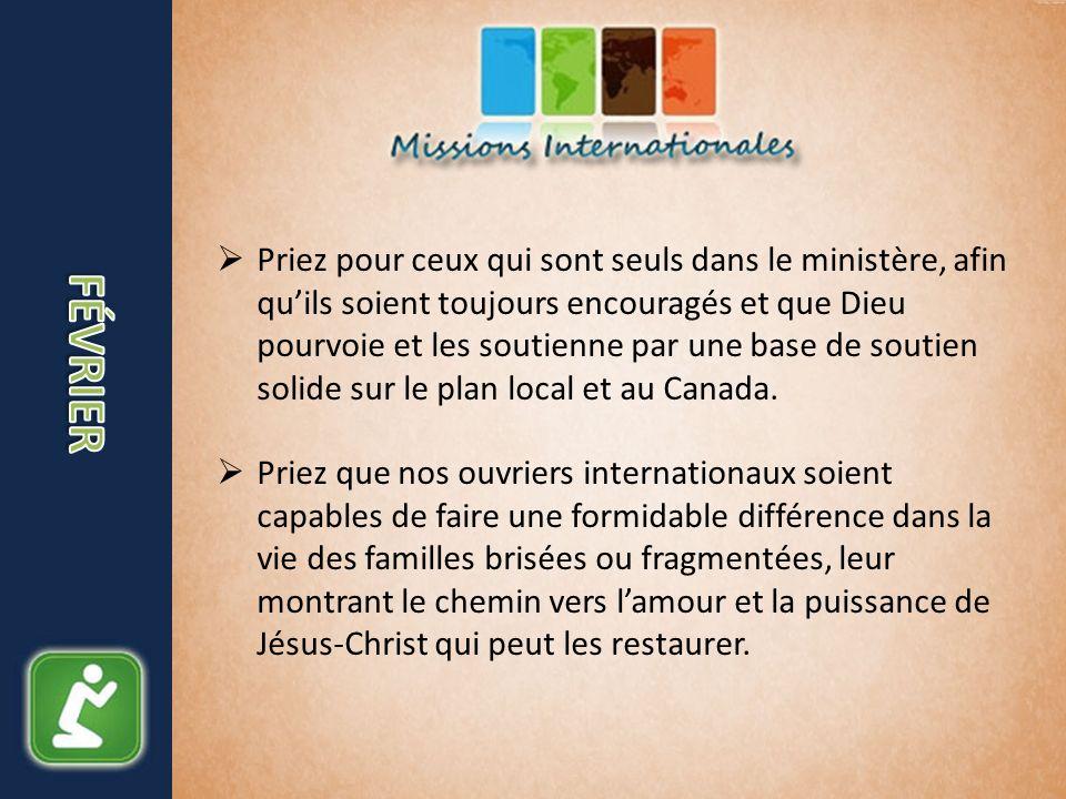 Priez pour ceux qui sont seuls dans le ministère, afin quils soient toujours encouragés et que Dieu pourvoie et les soutienne par une base de soutien solide sur le plan local et au Canada.