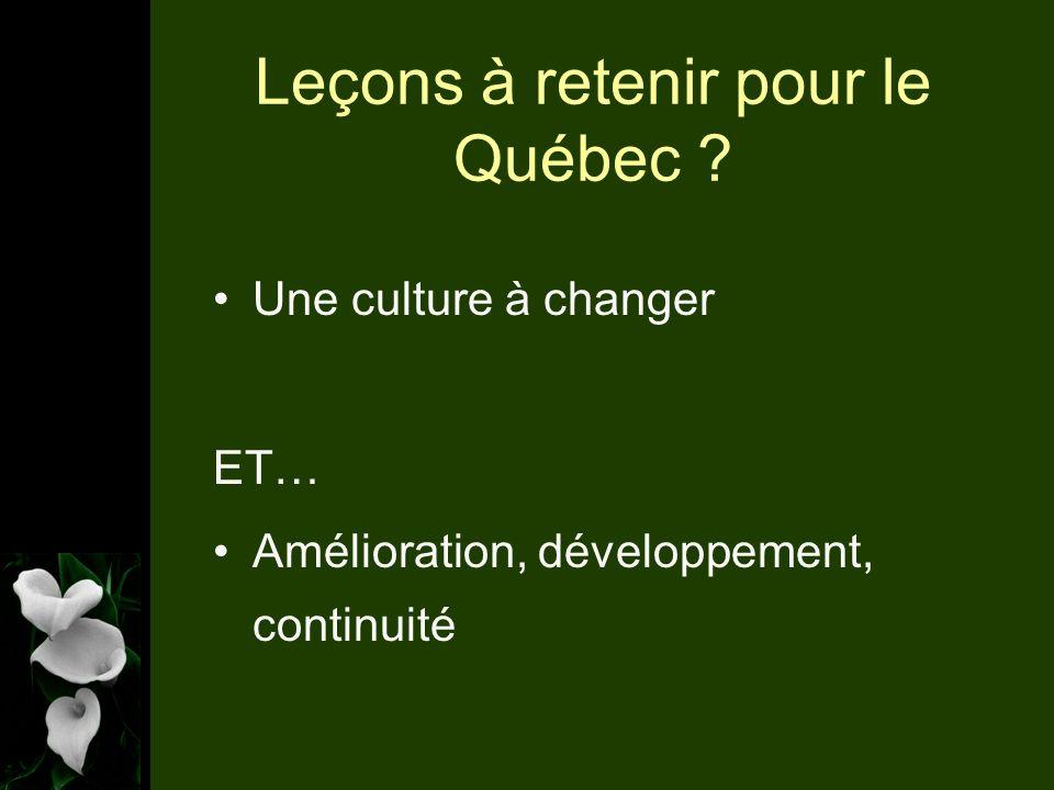 Leçons à retenir pour le Québec Une culture à changer ET… Amélioration, développement, continuité