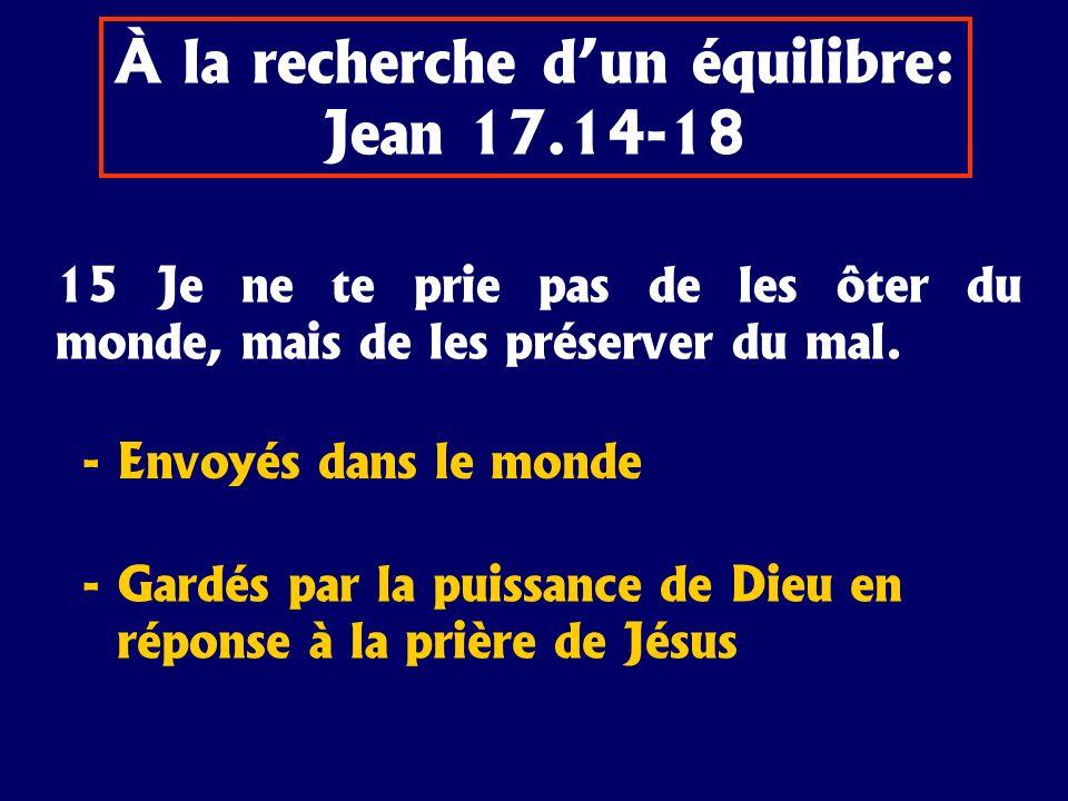 15 Je ne te prie pas de les ôter du monde, mais de les préserver du mal. - Envoyés dans le monde - Gardés par la puissance de Dieu en réponse à la pri