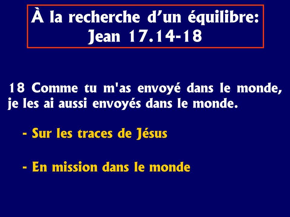 18 Comme tu m'as envoyé dans le monde, je les ai aussi envoyés dans le monde. - Sur les traces de Jésus - En mission dans le monde À la recherche dun
