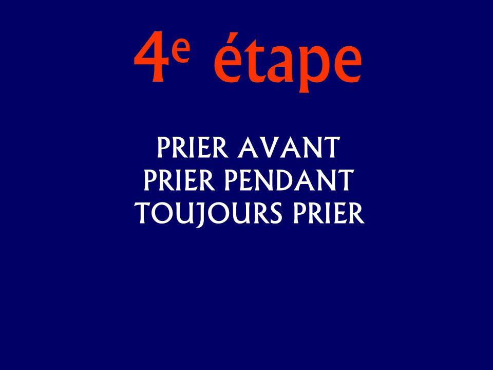 4 e étape PRIER AVANT PRIER PENDANT TOUJOURS PRIER