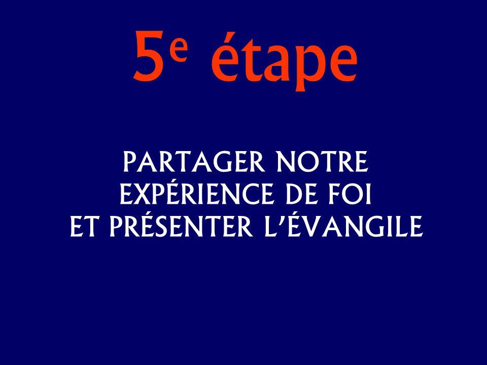 5 e étape PARTAGER NOTRE EXPÉRIENCE DE FOI ET PRÉSENTER LÉVANGILE